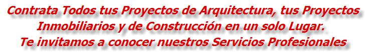 Contrata Todos tus Proyectos de Arquitectura, tus Proyectos Inmobiliarios y de Construcción en un solo Lugar. Te invitamos a conocer nuestros Servicios Profesionales